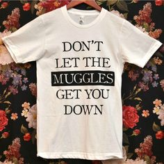 'Don't Let the Muggles' Shirt, $23.99