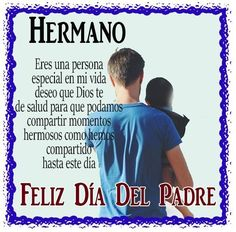 Imagenes+Con+Mensajes+Para+Mi+Hermano+Papá Birthday Quotes For Daughter, Daughter Quotes, Special Quotes, Family Love, Google Images, Poems, Father, Instagram, Mens Tops