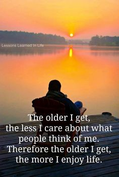 The older I get, the less I care about what people think of me. Therefore the older I get the more I enjoy life. The best collection of quotes and sayings for every situation in life. Life Quotes Love, Great Quotes, Quotes To Live By, Inspirational Quotes, Motivational Quotes, True Quotes, Envy Quotes, Motivational Speakers, Quote Life