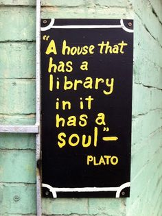 Someday, I'll have a house with a library, and I'll fill it up with all the books I've ever read and I will hang a sign with this quote in it.