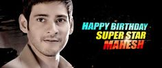 Superstar Mahesh Babu celebrates his Birthday  today. Born in the year 1975 to Tollywood Superstar Krishna and Indira,  has followed the footsteps of his dad and became an...