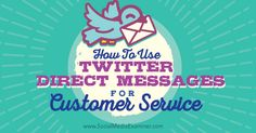 Use your social media accounts for two-way communication----- How to use Twitter direct messages for customer service