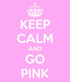 KEEP CALM AND GO PINK - KEEP CALM AND CARRY ON Image Generator - brought to you by the Ministry of Information