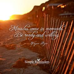 """""""Miracles come in moments. Be ready and willing."""" — Wayne Dyer #SimpleReminders #SRN @bryantmcgill @jenniyoung_ #quote #miracles #moments #willing #receive #blessed"""
