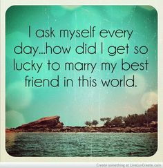 Love quote and saying Image Description Husband Quote & Picture: I ask myself every day.how did I get so lucky to marry my best friend in this world I Love My Hubby, I Love Him, My Love, Amazing Husband, Perfect Husband, Future Husband, Amazing Boyfriend, Best Husband Quotes, Husband Best Friend