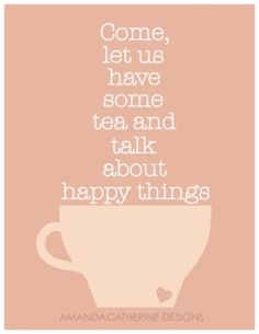 Think Happy thoughts. How to live with social anxiety. Tea Quotes, Tea Time Quotes, Alice Quotes, Bible Quotes, Get Thin, Little Bit, My Cup Of Tea, Make Me Happy, Happy Tea
