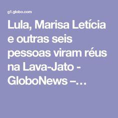 Lula, Marisa Letícia e outras seis pessoas viram réus na Lava-Jato - GloboNews –…