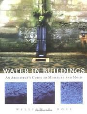 Water in buildings : an architect's guide to moisture and mold / William B. Rose