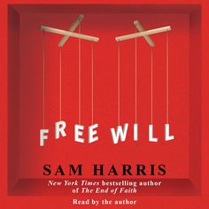 'Free Will' by Sam Harris ---- A BELIEF IN FREE WILL touches nearly everything that human beings value. It is difficult to think about law, politics, religion, publi. Free Reading, Reading Lists, Book Cover Design, Book Design, The End Of Faith, Political Freedom, Personal Achievements, Photoshop, Thought Provoking