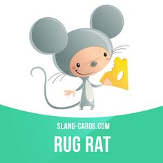 """""""Rug rat"""" is a young child, a toddler. Example: I've got three rug rats at home, ages two, three and five."""