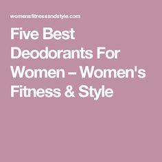 Five Best Deodorants For Women – Women's Fitness & Style