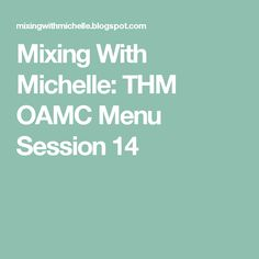 Mixing With Michelle: THM OAMC Menu Session 14
