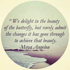 We delight in the beauty of the butterfly, but rarely admit the changes... | Maya Angelou Quotes |  #quote www.amplifyhappinessnow.com