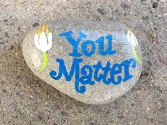 You Matter. Hand painted rock by Caroline.