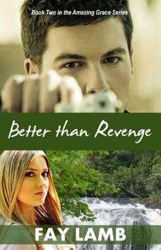 Better than Revenge (Amazing Grace Series) by Fay Lamb, http://www.amazon.com/dp/B00G5WJTOA/ref=cm_sw_r_pi_dp_7V4Msb1GFW48A