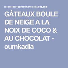GÂTEAUX BOULE DE NEIGE A LA NOIX DE COCO & AU CHOCOLAT - oumkadia