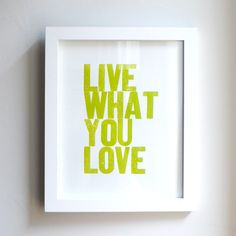 Live What You Love Letterpress Print in Yellow Green. $12.50, via Etsy.