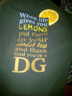 When life gives you lemons, put them in your sweet tea and thank God you're a DG. Something for our southern sisters!?