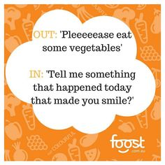 """Okay this is the last one in the series...and possibly my favourite! Instead of begging bringing and pressuring your kids to eat or try or even have the food on their plate (which is stressful for everyone!) try taking the focus completely away from the food. """"What is something that made you smile today?"""" """"Did you do anything helpful for someone today"""" What's is your favourite mealtime (non food related) question?"""