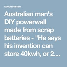 """Australian man's DIY powerwall made from scrap batteries - """"He says his invention can store 40kwh, or 2.8 times the capacity of Tesla's newest 14kwh Powerwall 2."""" - technology"""