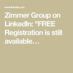 """Zimmer Group on LinkedIn: """"FREE Registration is still available…"""