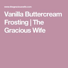 Vanilla Buttercream Frosting | The Gracious Wife