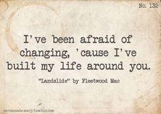 But time makes you bolder,   Children get older,   I'm getting older too (Fleetwood Mac - Landslide (live))