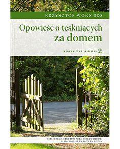 Opowieść o tęskniących za domem -  ks. Krzysztof Wons SDS - Najpierw poznawałem Kościół w domu, teraz spotykam dom w Kościele Kup na http://ebiblijna.pl/produkt/opowiesc-o-teskniacych-za-domem/