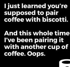 coffee with biscotti? who knew? Coffee Humor, Funny Coffee, Cookie Quotes, Coffee Cups, Coffee Coffee, I Love Coffee, Biscotti, Motivation, Sayings