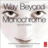 Way Beyond Monochrome 2e: Advanced Techniques for Traditional Black & White Photography including digital negatives and hybrid printing (Hardcover)By Ralph W. Lambrecht