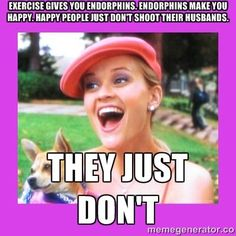 Exercise gIves you endorphins. Endorphins make you happy. Happy people just don't shoot their husbands. They just don't - legally blonde Running Humor, Running Quotes, Running Motivation, Fitness Motivation, Funny Running, Fitness Fun, Make You Happy Quotes, Are You Happy, Movie Quotes