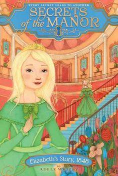 Secrets of the Manor: Elizabeth's Story, 1848- Adele Whitby (3.5/5 stars)