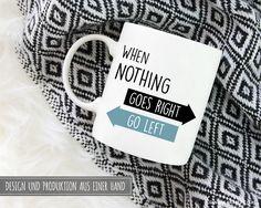 Becher & Tassen - Tasse | When nothing goes right, go left - ein Designerstück von Dr_Grazer_und_Co bei DaWanda Designer, Etsy, Mugs, Tableware, Tumbler Cups, Dinnerware, Mug, Dishes, Cups