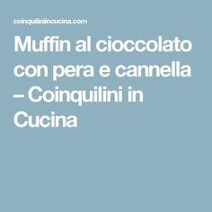 Muffin al cioccolato con pera e cannella – Coinquilini in Cucina