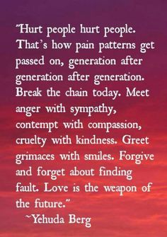 So powerful. Break the chain today. Meet anger with sympathy, contempt with compassion and cruelty with kindness. Greet grimaces with smiles. Forgive and forget about finding fault. Love is the weapon of the future. The Words, Cool Words, Great Quotes, Quotes To Live By, Me Quotes, Inspirational Quotes, Daily Quotes, Attitude Quotes, Motivational Quotes