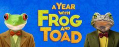 A Year with Frog and Toad | April 18 through June 18