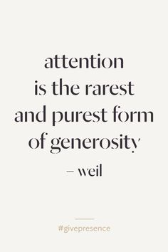 """Attention is the rarest and purest form of generosity."" ~Simone Weil  #givepresence"