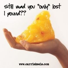 Still mad you only lost one pound?