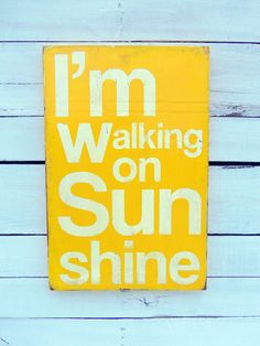 I'm Walking On Sunshine Distressed Wood Sign--love! One of my favorite sing-along songs...