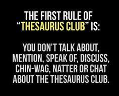 Funny pictures about First Rule of 'Thesaurus Club'. Oh, and cool pics about First Rule of 'Thesaurus Club'. Also, First Rule of 'Thesaurus Club' photos. Diana Ross, Writer Humor, Nerd Humor, Nerd Jokes, Geek Humour, Grammar Humor, Biology Humor, Chemistry Jokes, Science Jokes