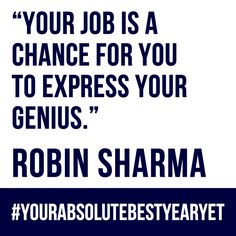 Your job is a change for you to express your genius