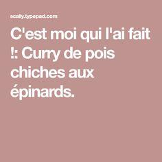 C'est moi qui l'ai fait !: Curry de pois chiches aux épinards.