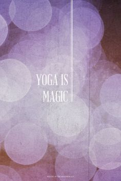 """Yoga is magic"". Indeed it is. Aren't we lucky to have this practice available to us any time we need."