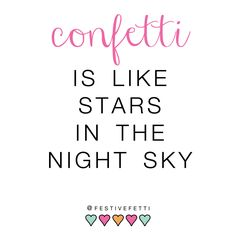 Confetti is Like Stars in the Night Sky - quote from FestiveFetti on Instagram