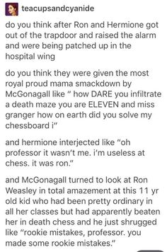 Hilarious but Ron actually played against Dumbledore. McGonagall merely transfigured the pieces and board. Otherwise Dumbledore would have said so. Harry Potter Jokes, Harry Potter Fandom, Harry Potter World, Must Be A Weasley, Ron Weasley, Hogwarts, Slytherin, It's My Life, No Muggles
