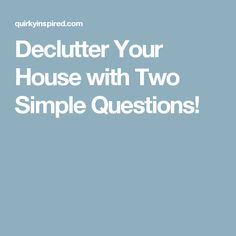 Declutter Your House with Two Simple Questions!