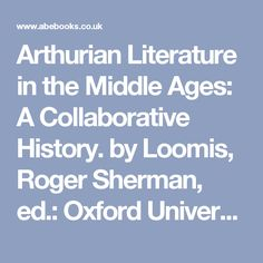 Arthurian Literature in the Middle Ages: A Collaborative History. by Loomis, Roger Sherman, ed.: Oxford University/Clarendon Hardcover - Buckle's Books  £11.50 + £2.75