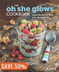 The Oh She Glows Cookbook: Vegan Recipes To Glow From The Inside Out Book by Angela Liddon | Trade Paperback | chapters.indigo.ca