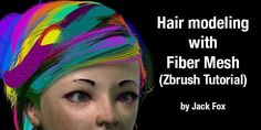 Hair modeling with Fiber Mesh – Zbrush Tutorial by Jack Fox