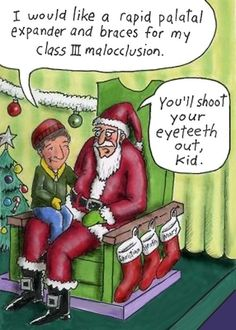 Dentaltown - Child: I would like a rapid palatal expander and braces for my Class III malocclusion.  Santa Claus: You'll shoot your eyeteeth out, kid.